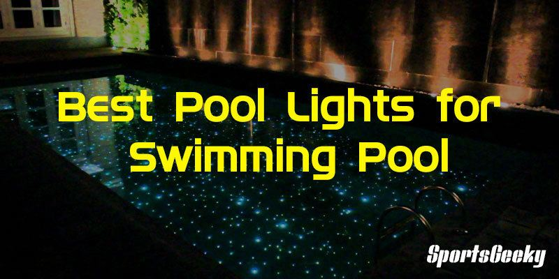 Best Pool Lights for Swimming Pool