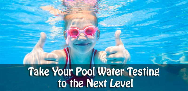 Take Your Pool Water Testing to the Next Level
