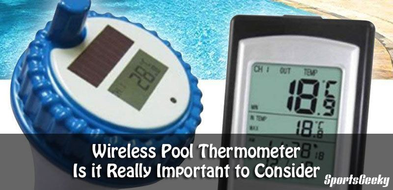 Wireless Pool Thermometer – Is it Really Important to Consider